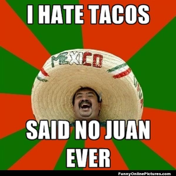 Cinco De Mayo Mexican Tacos Humor Pic